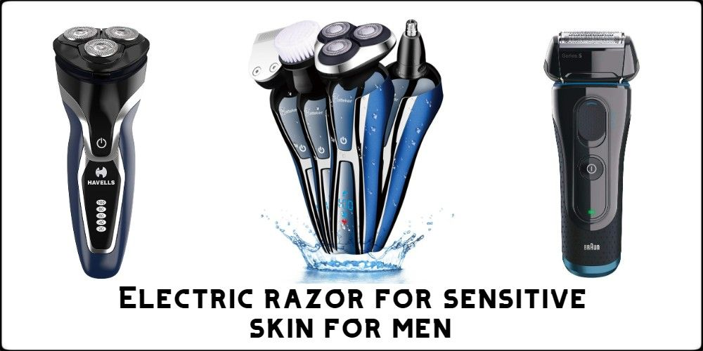electric razor for sensitive skin for men