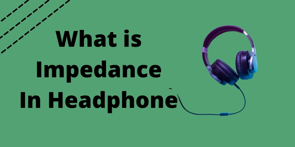 what is impedance in headphone