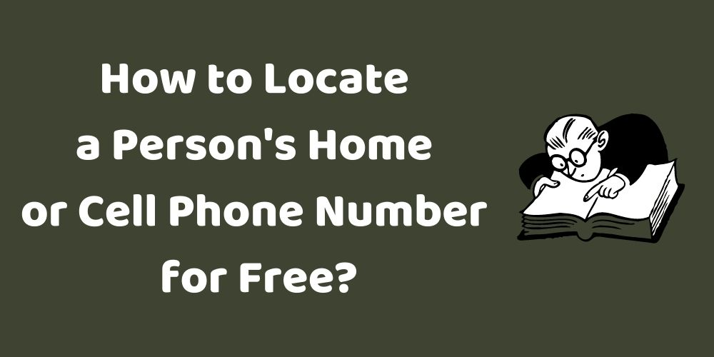 How to Locate a Person's Home or Cell Phone Number for Free?