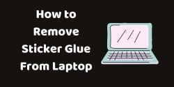 How To Remove Sticker Glue From a Laptop?