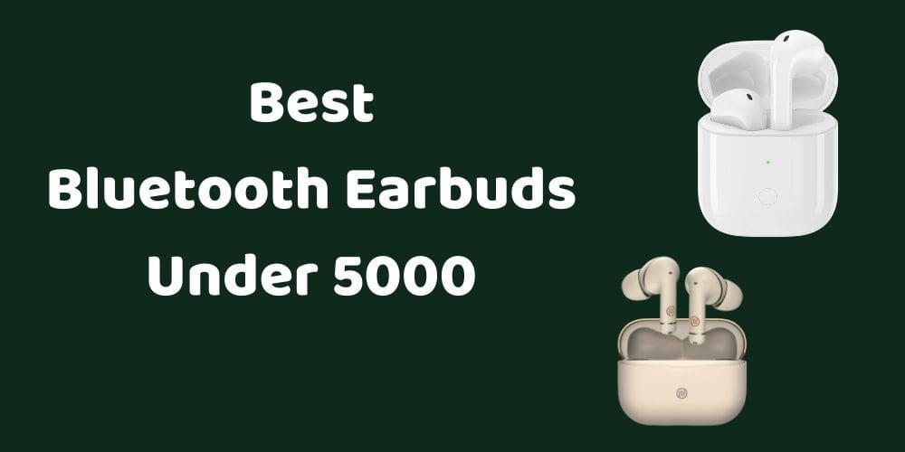 best bluetooth earbuds under 5000